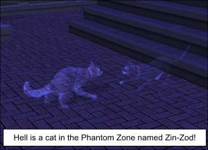 Hell is a cat in the Phantom Zone named Zin-Zod!